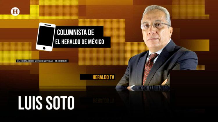 Luis-Soto-Columnista-Noticias-México